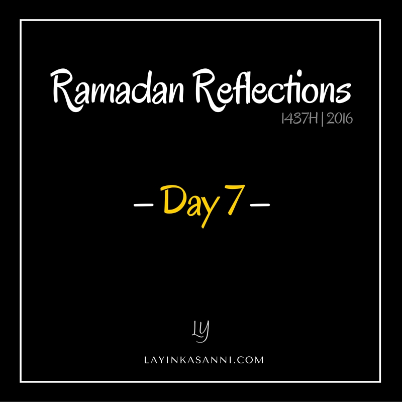 Ramadan Reflections – Day 7