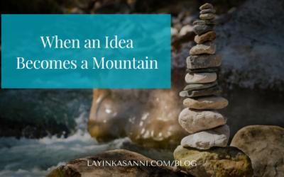 When an Idea Becomes a Mountain