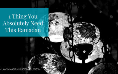 1 Thing You Absolutely Need This Ramadan